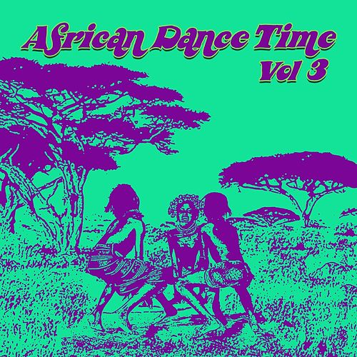 African Dance Time Vol, 3 by Various Artists