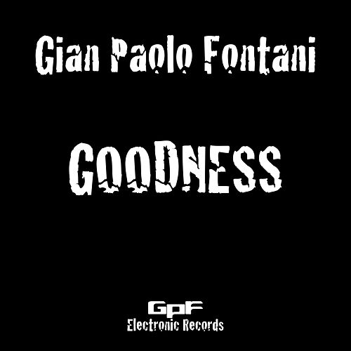 Goodness by Gian Paolo Fontani