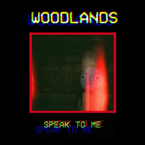 Speak to Me by The Woodlands