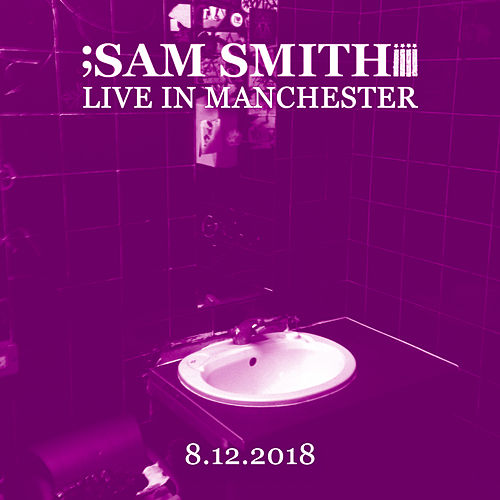 Live in Manchester, 8/12/2018 by Sam Smith