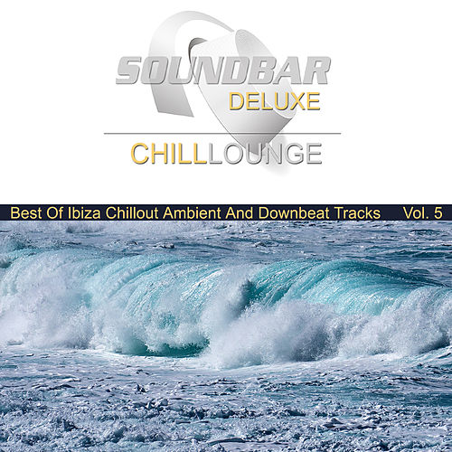 Soundbar Deluxe Chill Lounge, Vol. 5 (Best of Ibiza Chillout Ambient and Downbeat Tracks) by Various Artists