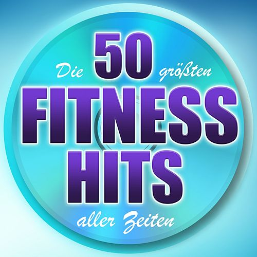 Die 50 größten Fitness Hits aller Zeiten by Various Artists