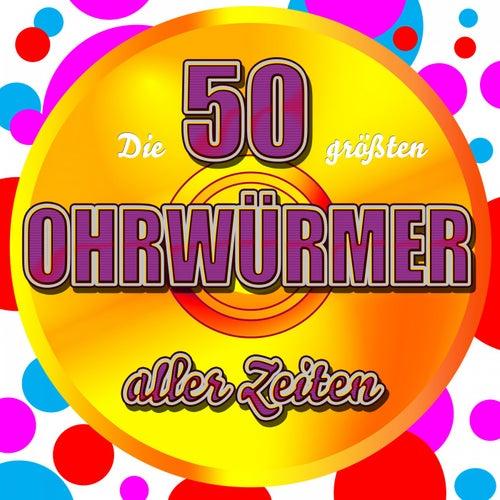 Die 50 größten Ohrwürmer aller Zeiten by Various Artists