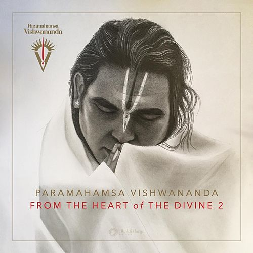 Paramahamsa Vishwananda: From the Heart of the Divine 2 by Bhakti Marga