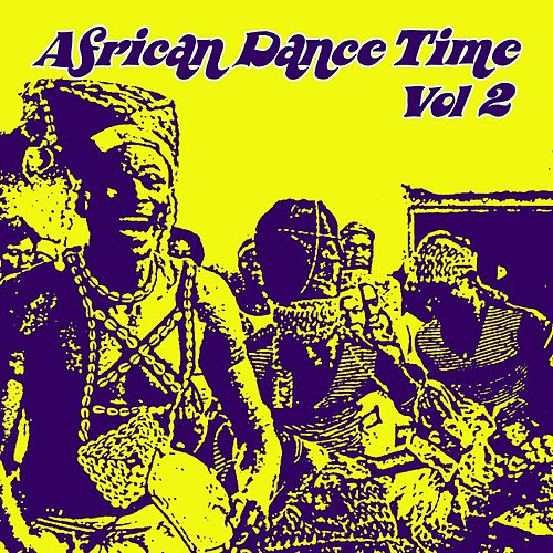 African Dance Time Vol, 2 by Various Artists