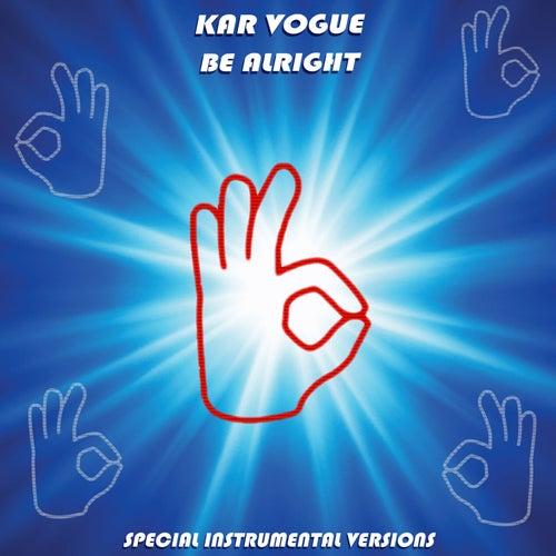 Be Alright (Special Instrumental Versions) von Kar Vogue