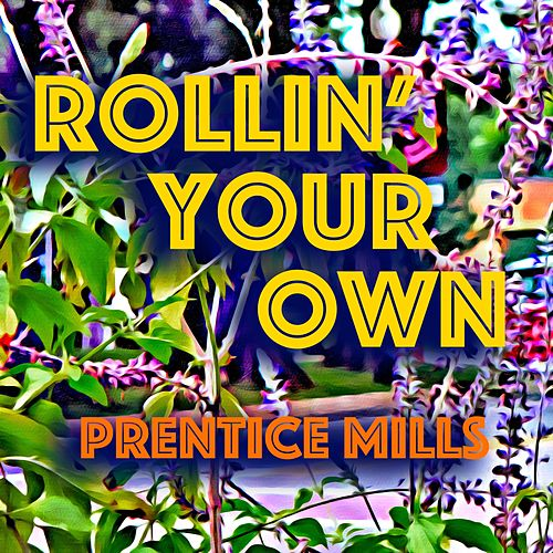Rollin' Your Own by Prentice Mills