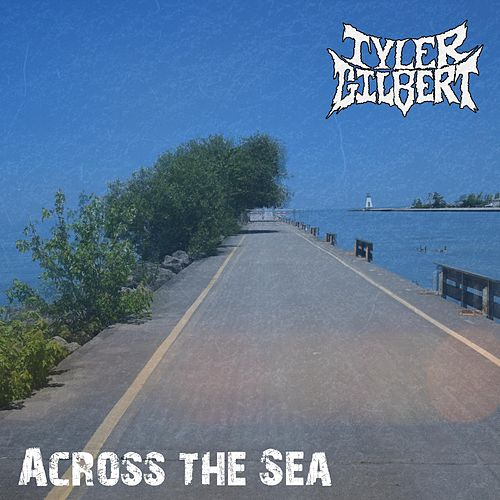 Across the Sea by Tyler Gilbert