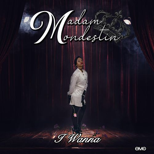 I Wanna by Madam Mondestin