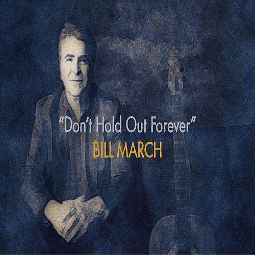 Don't Hold Out Forever von Bill March