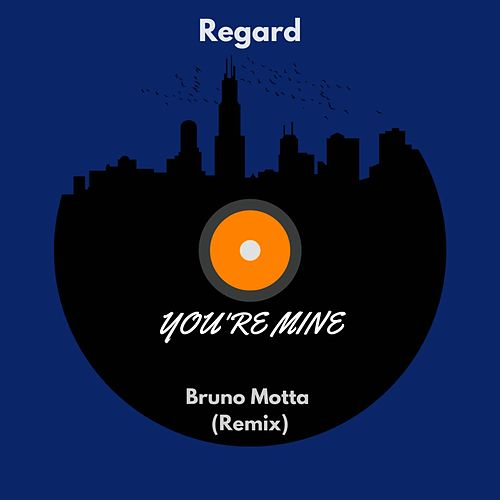 You're Mine (Bruno Motta Remix) von Regard