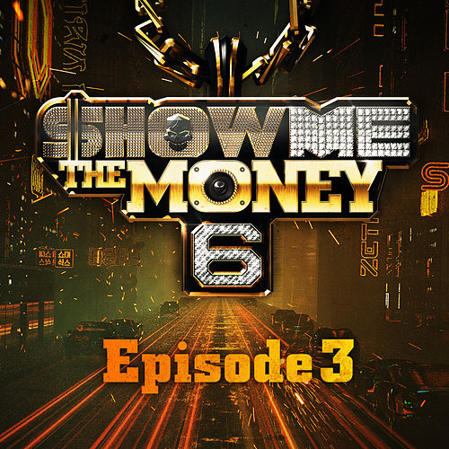 Show Me the Money 6 Episode 3 by Various Artists