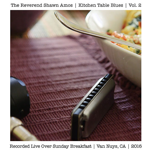 Kitchen Table Blues, Vol. 2 (Live Over Sunday Breakfast, Van Nuys, CA, 2016) by The Reverend Shawn Amos
