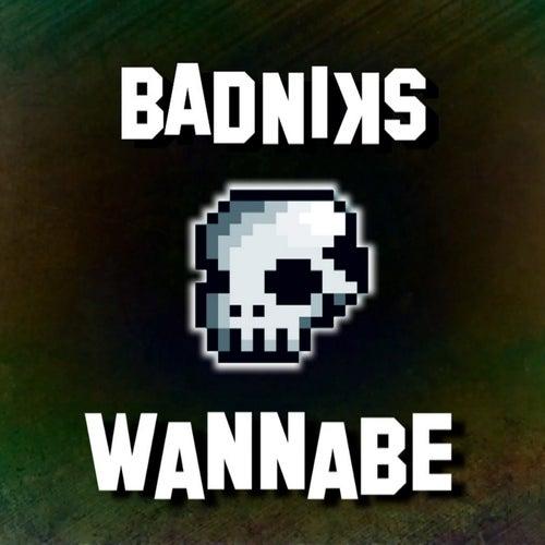 Wannabe by Badniks