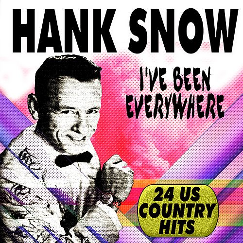 I'VE BEEN EVERYWHERE (24 Us Country Hits) von Hank Snow