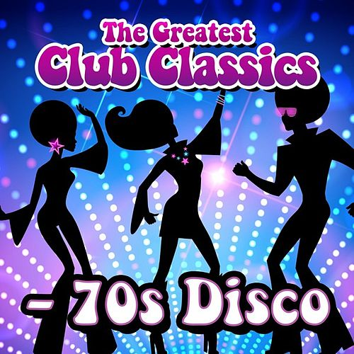The Greatest Club Classics - 70s Disco by Various Artists