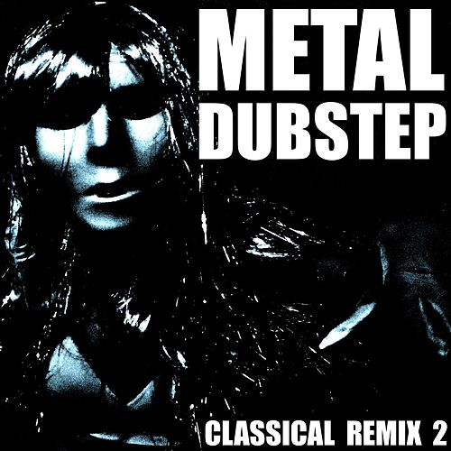 Metal Dubstep (Classical Remix 2) by Blue Claw Philharmonic