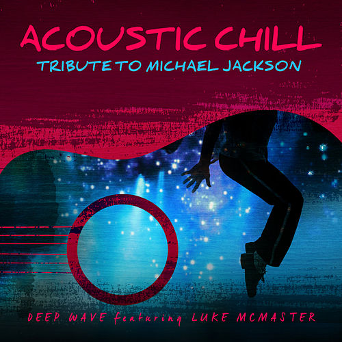 Acoustic Chill: Tribute to Michael Jackson by Deep Wave
