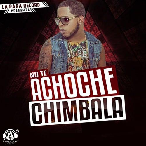 No Te Achoche by Chimbala