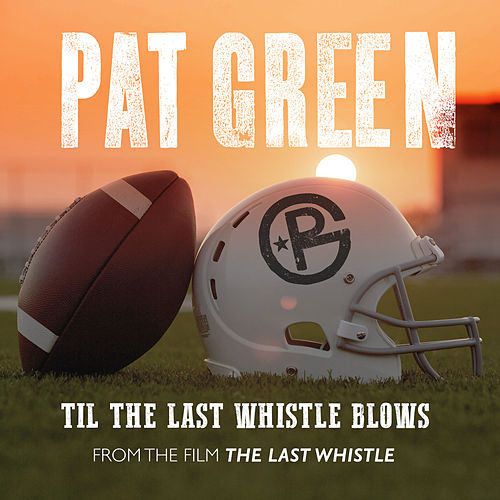 Til the Last Whistle Blows (From 'The Last Whistle') by Pat Green