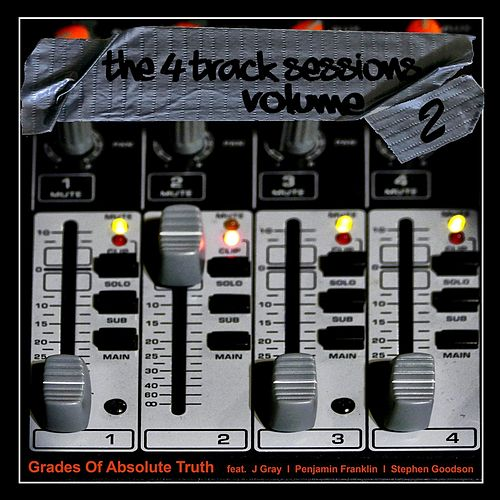 The 4 Track Sessions, Vol. 2 (feat. J Gray, Penjamin Franklin, Stephen Goodson) by Grades of Absolute Truth