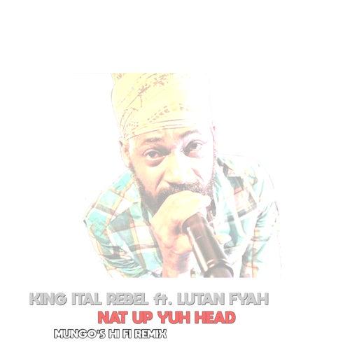 Nat Up Yuh Head (Mungo's Hi Fi Remix) by King Ital Rebel