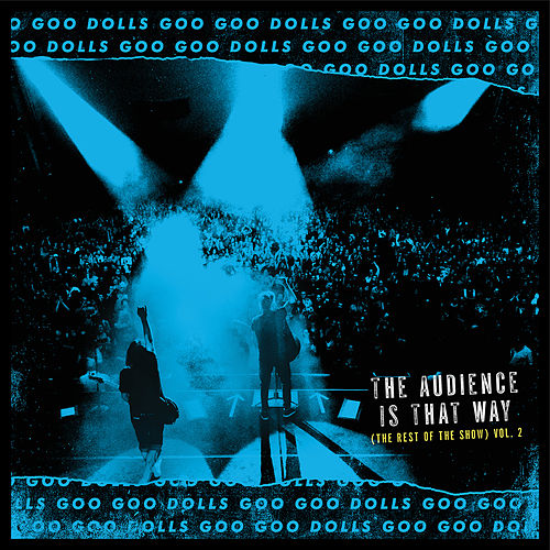 The Audience Is That Way (The Rest of the Show) (Vol. 2; Live) by Goo Goo Dolls