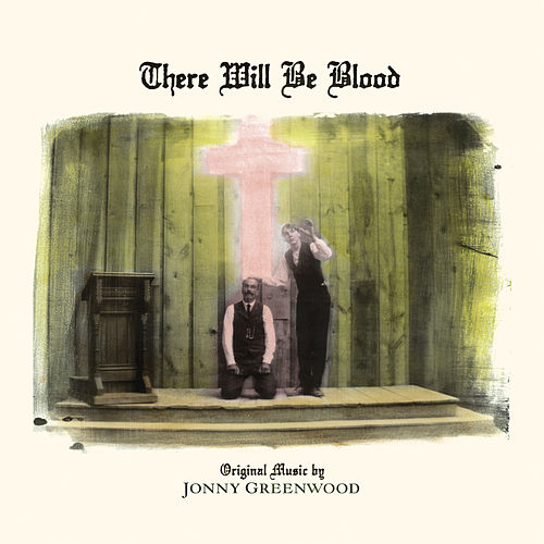 There Will Be Blood (Music from the Motion Picture) by Jonny Greenwood
