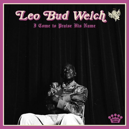 I Come to Praise His Name von Leo Bud Welch