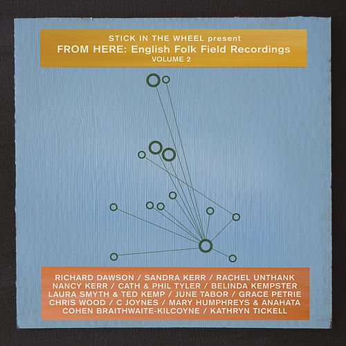 Stick In The Wheel presents: English Folk Field Recordings Volume 2 by Various Artists