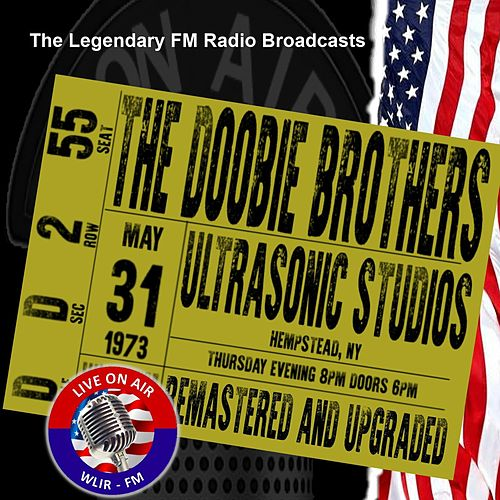 Legendary FM Broadcasts - Ultrasonic Studios, Hempstead NY 31st May 1973 by The Doobie Brothers