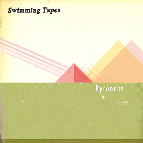 Pyrenees by Swimming Tapes