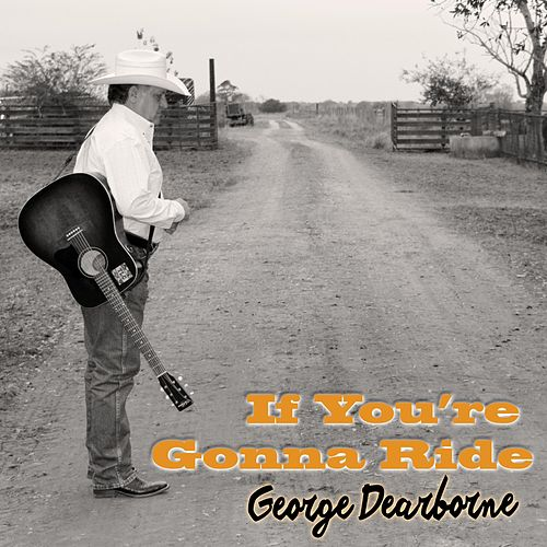 If You're Gonna Ride by George Dearborne
