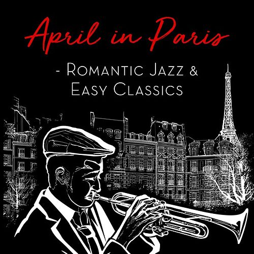 April in Paris - Romantic Jazz & Easy Classics by Various Artists