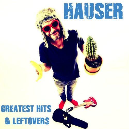 Greatest Hits & Leftovers von Hauser
