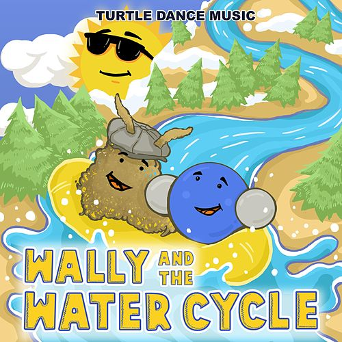 Wally and the Water Cycle by Turtle Dance Music