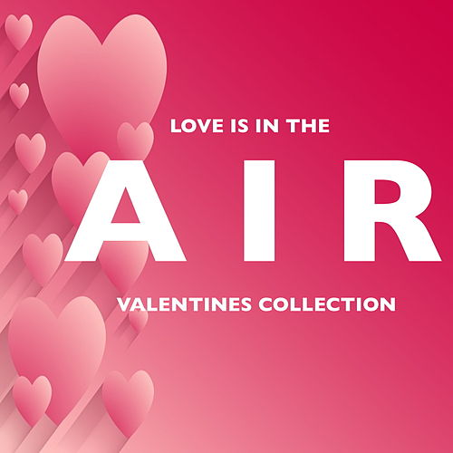 Love Is In The Air: Valentines Collection by Various Artists