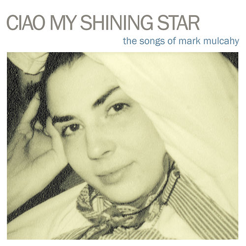 Ciao My Shining Star: The Songs Of Mark Mulcahy (Deluxe Edition) by Various Artists