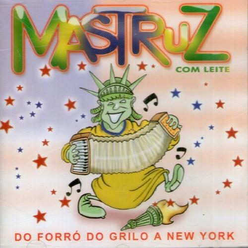 Do Forró do Grilo a New York de Mastruz Com Leite