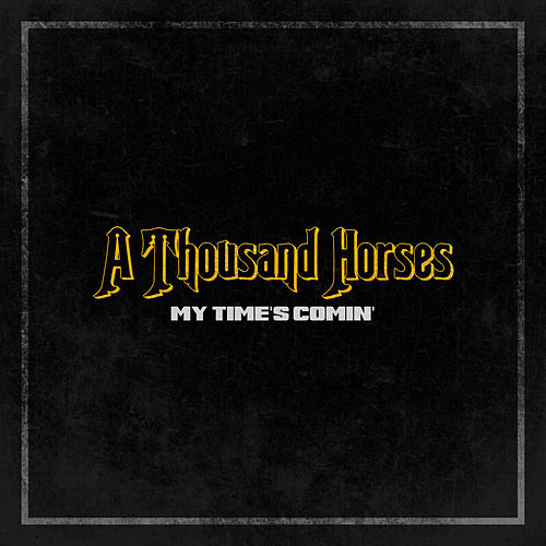 My Time's Comin' de A Thousand Horses