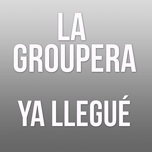 Ya Llegue by La Groupera