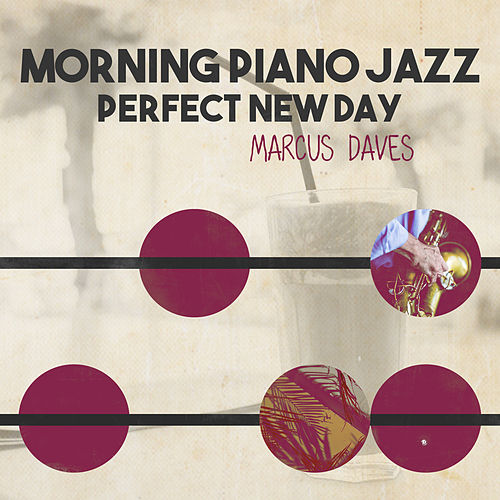 Morning Piano Jazz: Perfect New Day by Marcus Daves