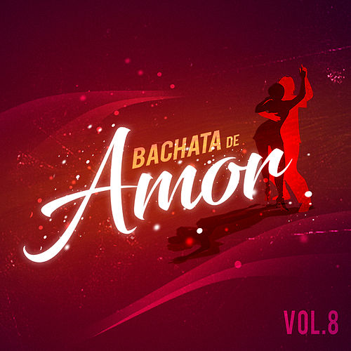 Bachata de Amor, Vol. 8 by Various Artists