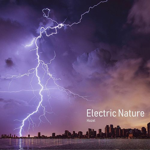 Electric Nature by Hazel
