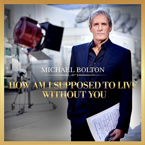 How Am I Supposed To Live Without You de Michael Bolton