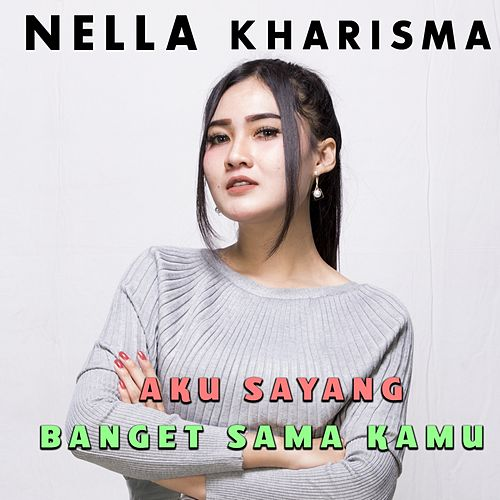 Aku Sayang Banget Sama Kamu by Nella Kharisma