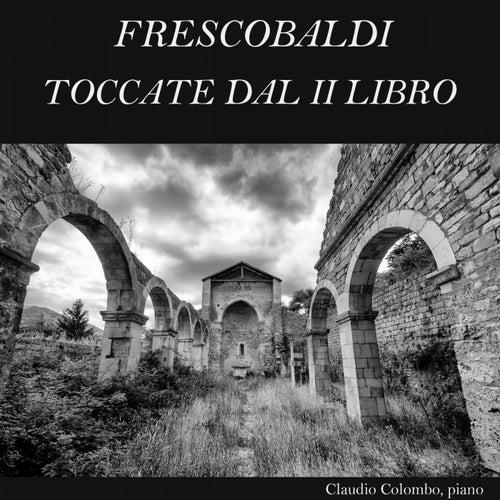 Frescobaldi: Toccate dal Secondo Libro by Claudio Colombo