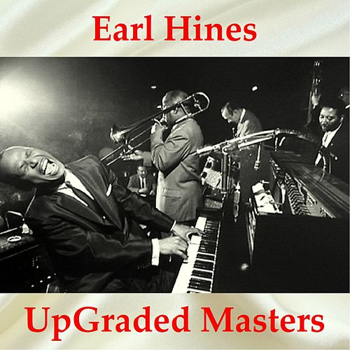 Earl Hines UpGraded Masters (All Tracks Remastered) von Earl Fatha Hines