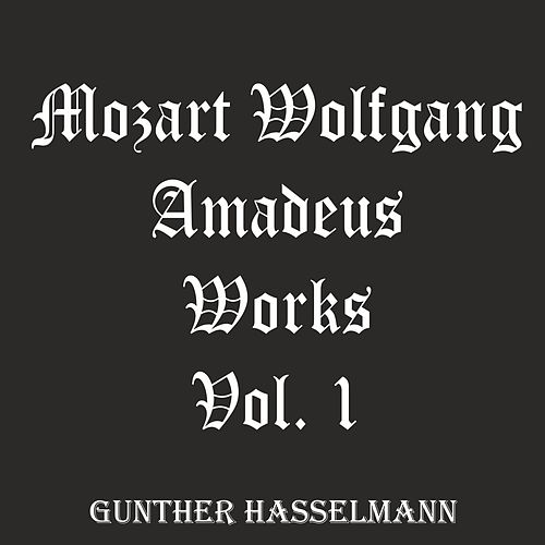 Mozart Wolfgang Amadeus: Works, Vol. 1 by Gunther Hasselmann