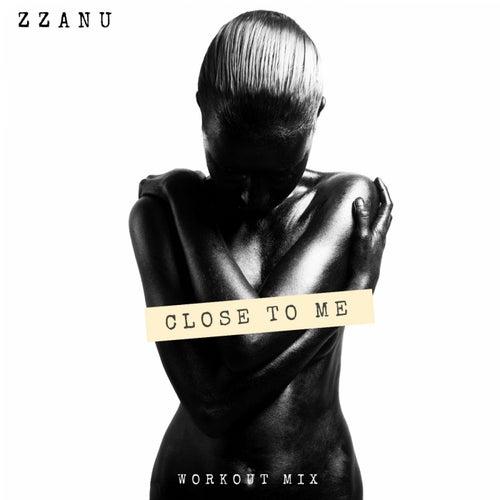 Close to Me (Workout Mix) von ZZanu